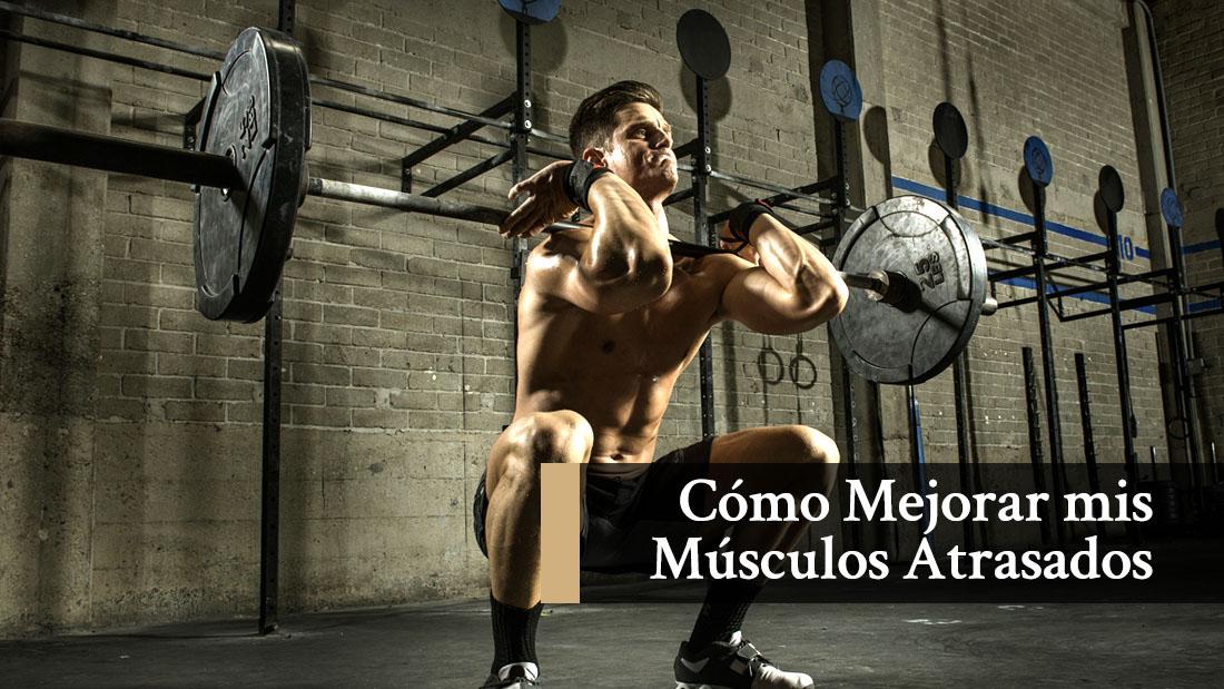Como Mejorar músculos atrasados