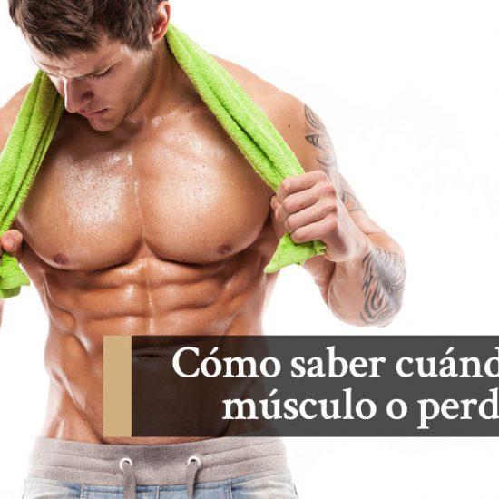 Cuando ganar musculo o perder grasa