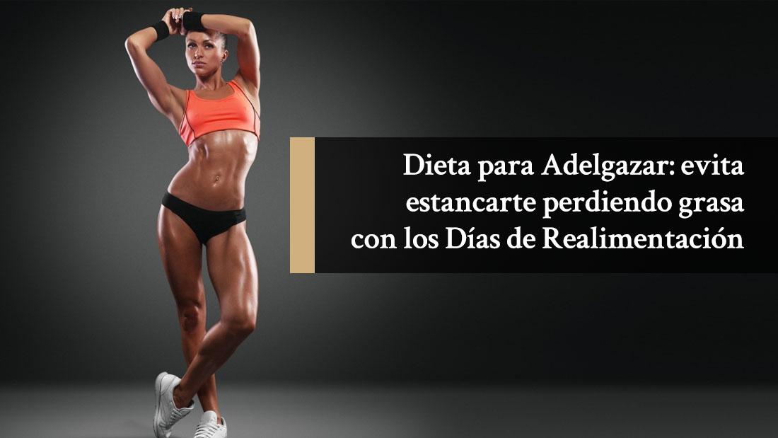 Dieta para adelgazar: evita estancarte perdiendo grasa con los días de realimentación