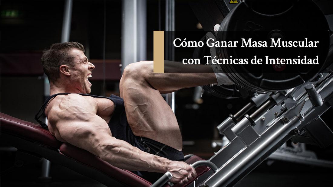 Cómo Ganar Masa Muscular con Técnicas de Intensidad para Intermedios y Avanzados