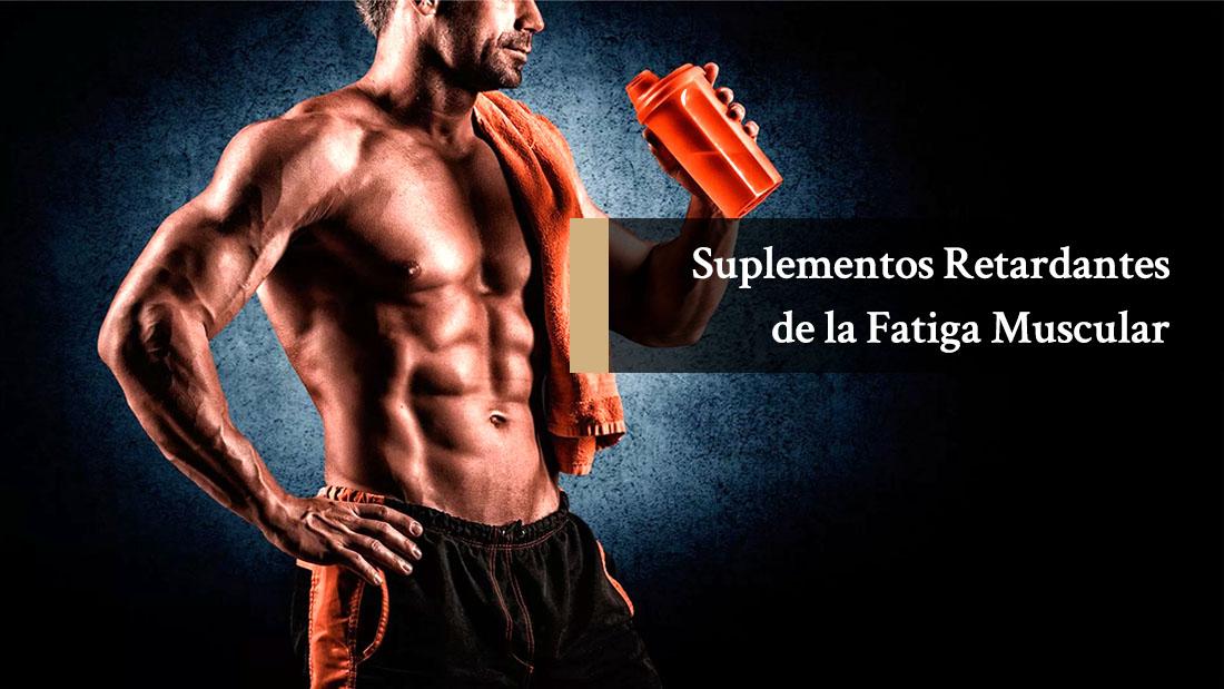 Suplementos Retrasantes de la Fatiga Muscular para Ganar Músculo