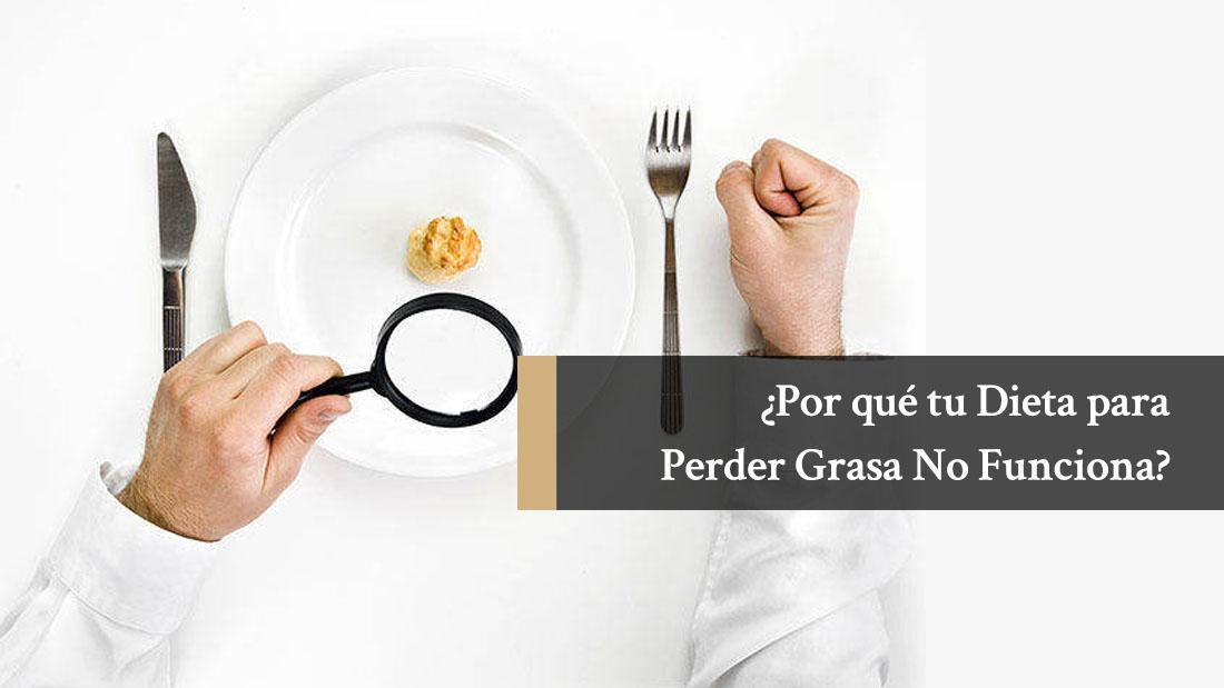 ¿Por qué tu Dieta para Perder Grasa no Funciona?