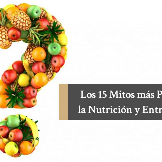 Los 15 Mitos más populares de la Nutrición y Entrenamiento