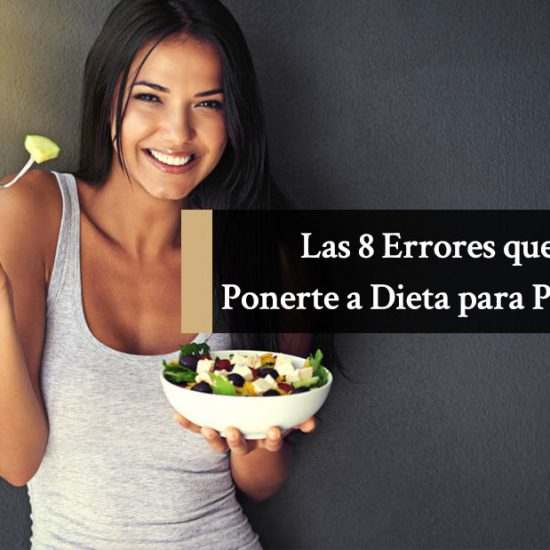 Los 8 Errores que Cometes al Ponerte a Dieta para Perder Grasa