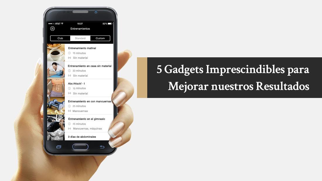 5 Gadgets Imprescindibles para Mejorar nuestros Resultados