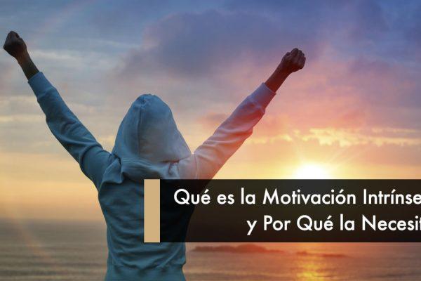 Qué es la Motivación Intrínseca y Por qué la Necesitas