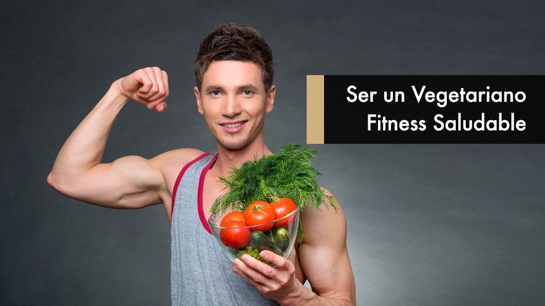 Ser un Vegetariano Fitness Saludable