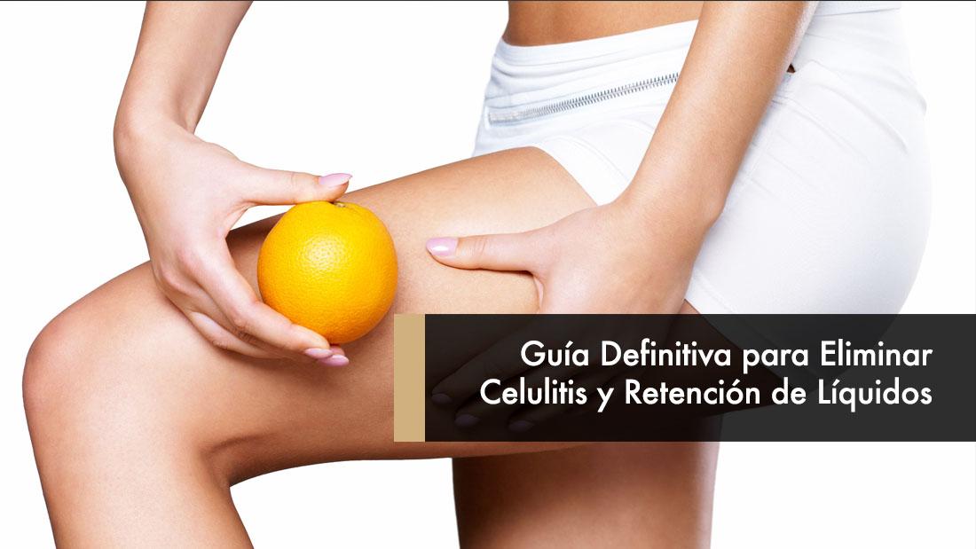Guía Definitiva para Eliminar Celulitis y Retención de Líquidos