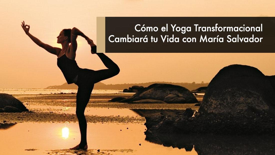 Cómo el Yoga Transformacional Cambiará tu Vida con María Salvador