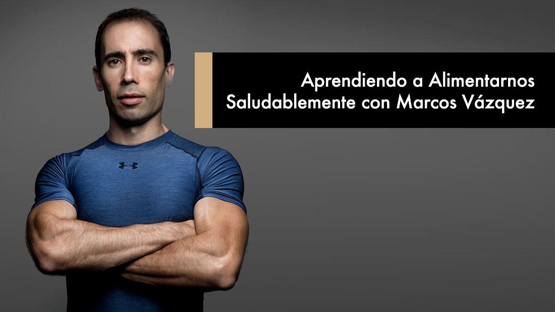 Aprendiendo a Alimentarnos Saludablemente con Marcos Vázquez