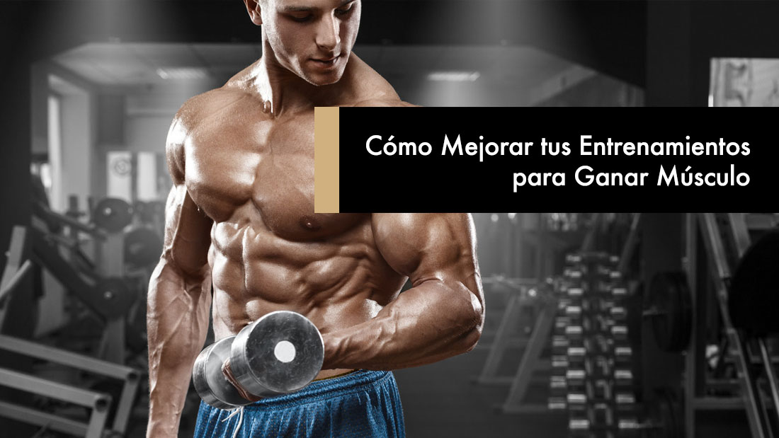Cómo Mejorar tus Entrenamientos para Ganar Músculo