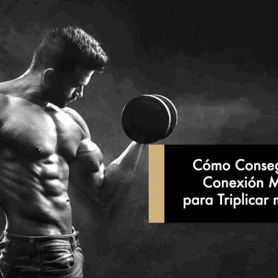 Cómo Conseguir Rápido la Maldita Conexión Mente-Músculo para Triplicar mis Resultados