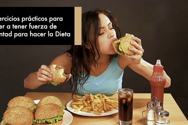 3 Ejercicios prácticos para volver a tener fuerza de voluntad para hacer la Dieta
