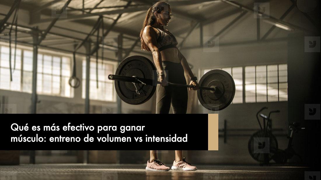 Qué es más efectivo para ganar músculo: entreno de volumen vs intensidad