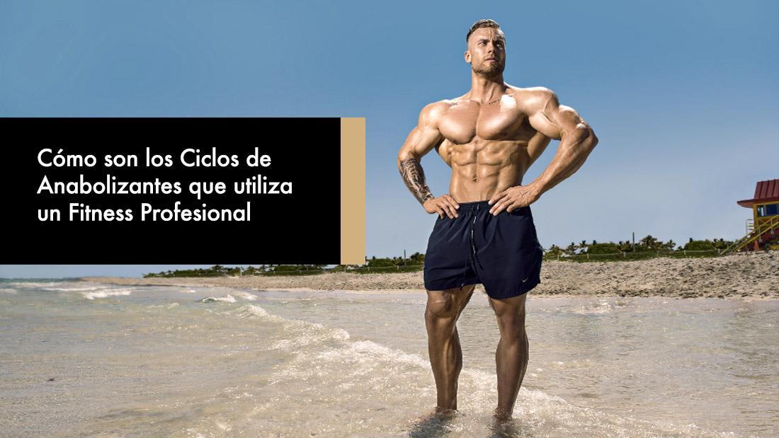 Cómo son los Ciclos de Anabolizantes que utiliza un Fitness Profesional