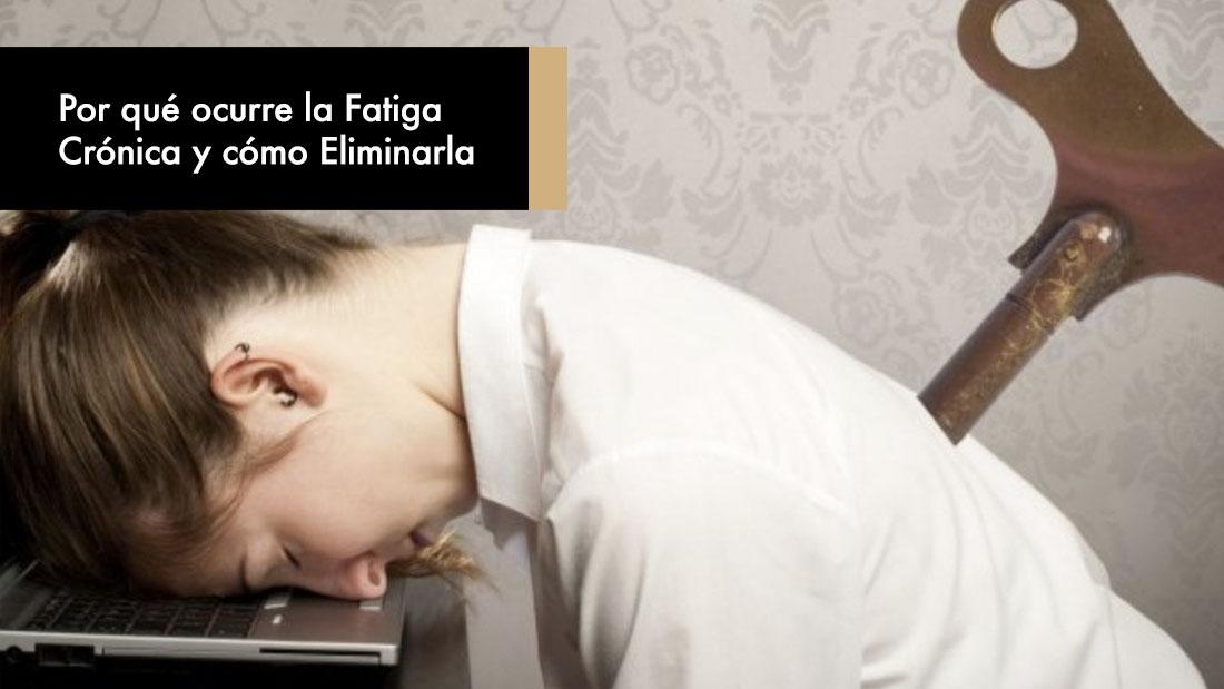 Por qué ocurre la Fatiga Crónica y cómo Eliminarla