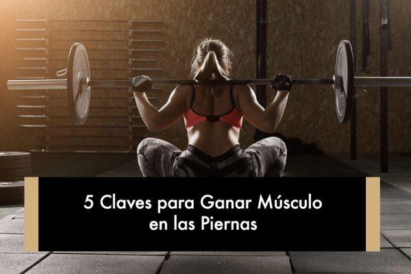 5 Claves para Ganar Músculo en las Piernas